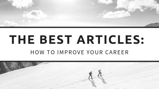 The Best Articles on Improving your Career: Monthly Reading (Vol 1)